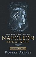 Rise & Fall of Napoleon Bonaparte Volume 2 The Fall