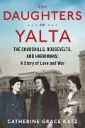 Daughters of Yalta The Churchills Roosevelts & Harrimans A Story of Love & War