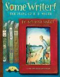 Some Writer The Story of E B White