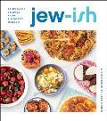 Jew ish A Cookbook Reinvented Recipes from a Modern Mensch