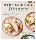 Bare Minimum Dinners Recipes & Strategies for Doing Less in the Kitchen