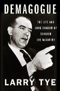 Demagogue The Life & Long Shadow of Senator Joe McCarthy