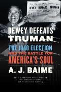 Dewey Defeats Truman The 1948 Election & the Battle for Americas Soul