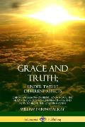 Grace and Truth; Under Twelve Different Aspects: Christian Lessons on Being Born Again, the Holy Spirit, God's Forgiveness of Sins, and How to Serve t
