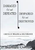 Damaged, But Not Defeated Despaired, But Not Destroyed