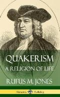 Quakerism: A Religion of Life (Hardcover)