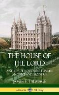 The House of the Lord: A Study of Holy Sanctuaries Ancient and Modern (Hardcover)