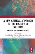 A New Critical Approach to the History of Palestine: Palestine History and Heritage Project 1