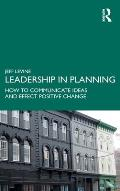 Leadership in Planning: How to Communicate Ideas and Effect Positive Change