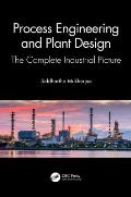 Process Engineering and Plant Design: The Complete Industrial Picture