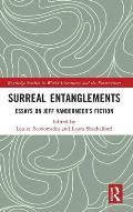 Surreal Entanglements: Essays on Jeff VanderMeer's Fiction