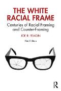 The White Racial Frame: Centuries of Racial Framing and Counter-Framing