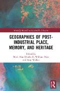 Geographies of Post-Industrial Place, Memory, and Heritage