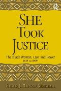 She Took Justice: The Black Woman, Law, and Power - 1619 to 1969