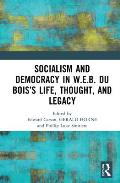Socialism and Democracy in W.E.B. Du Bois's Life, Thought, and Legacy