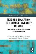 Teacher Education to Enhance Diversity in Stem: Applying a Critical Postmodern Science Pedagogy