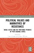 Political Values and Narratives of Resistance: Social Justice and the Fractured Promises of Post-Colonial States