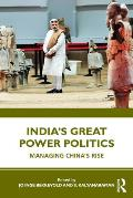 India's Great Power Politics: Managing China's Rise