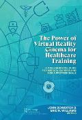 The Power of Virtual Reality Cinema for Healthcare Training: A Collaborative Guide for Medical Experts and Media Professionals