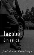 Jacobo. Sin salida