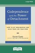 Codependence and the Power of Detachment (16pt Large Print Edition)