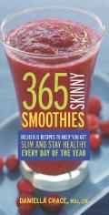 365 Skinny Smoothies Delicious Recipes to Help You Get Slim & Stay Healthy Every Day of the Year