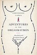 Adventures in the Orgasmatron Wilhelm Reich