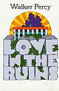 Love In The Ruins The Adventures Of A Bad Catholic at a Time Near the End of World