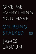 Give Me Everything You Have On Being Stalked
