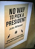 No Way To Pick A President How Money & H
