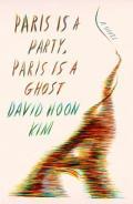 Paris Is a Party, Paris Is a Ghost: A Novel