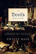 Devils Doctor Paracelsus & the World of Renaissance Magic & Science