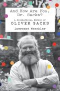 & How Are You Dr Sacks A Biographical Memoir of Oliver Sacks