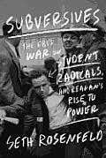 Subversives The FBIs War on Student Radicals & Reagan Rise to Power