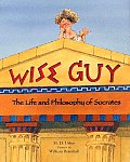 Wise Guy The Life & Philosophy of Socrates