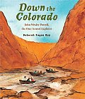 Down the Colorado John Wesley Powell the One Armed Explorer