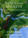 Wings & Rockets The Story Of Women In Air & Space