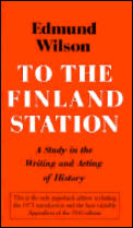 To The Finland Station A Study In The Writing & Acting of History