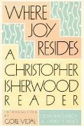 Where Joy Resides A Christopher Isherw O
