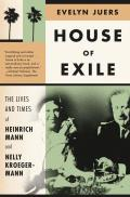 House of Exile The Lives & Times of Heinrich Mann & Nelly Kroeger Mann