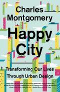 Happy City Transforming Our Lives Through Urban Design