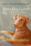 And a Dog Called Fig: Solitude, Connection, the Writing Life