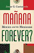 Manana Forever Mexico & the Mexicans