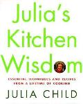 Julias Kitchen Wisdom Essential Techniques & Recipes from a Lifetime of Cooking