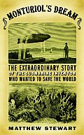 Monturiols Dream The Extraordinary Story of the Submarine Inventor Who Wanted to Save the World