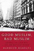Good Muslim Bad Muslim America The Cold