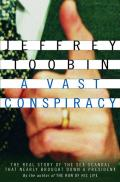 Vast Conspiracy The Real Story Of The Sex Scandal That Nearly Brought Down A President