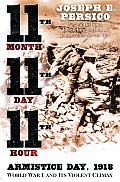 Eleventh Month Eleventh Day Eleventh Hour Armistice Day 1918 World I & Its Violent Climax