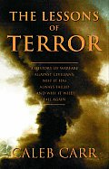 Lessons of Terror A History of Warfare Against Civilians Why It Has Always Failed & Why It Will Fail Again