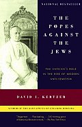 Popes Against the Jews The Vaticans Role in the Rise of Modern Anti Semitism